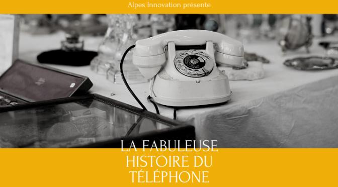 La fabuleuse histoire du téléphone par Alpes Innovation - 145 ans d'histoire - 2021